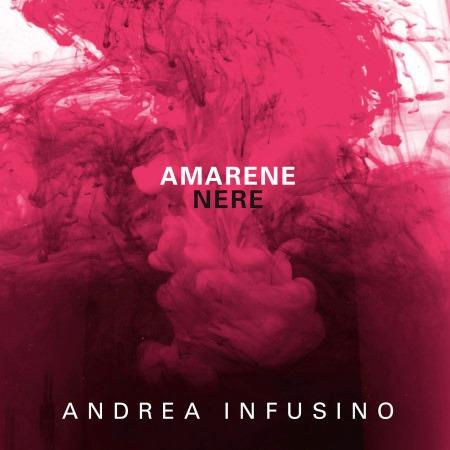 """""""Amarene nere"""" in vendita l'ultimo album di Andrea Infusino"""