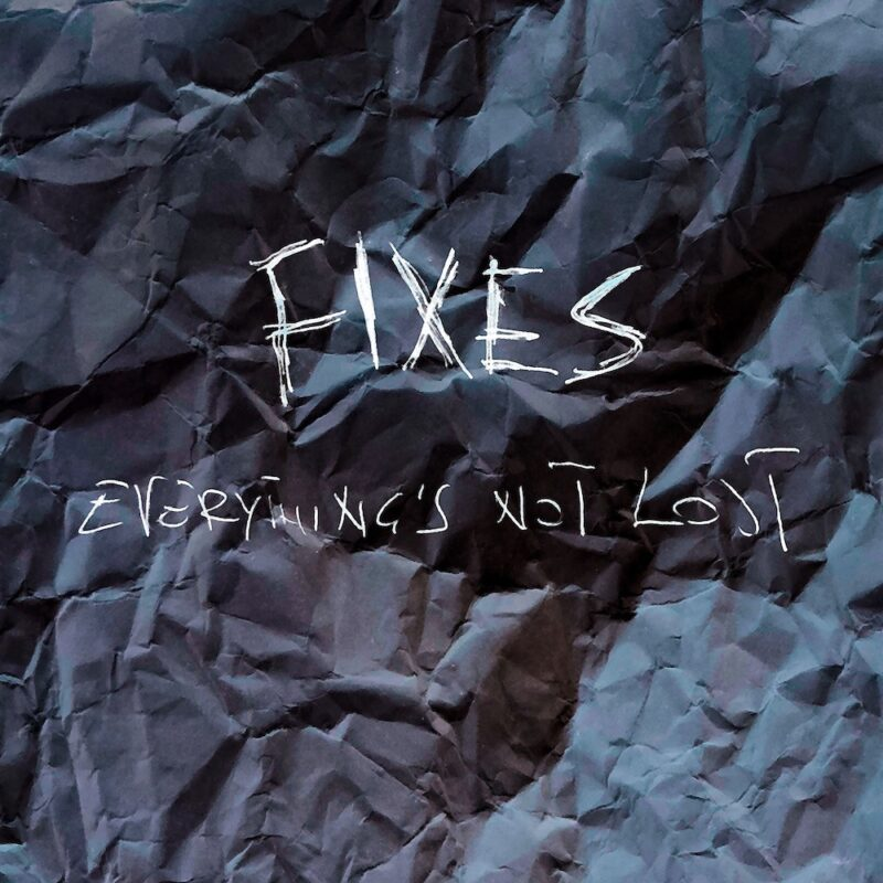 "I Fixes pubblicano il nuovo album ""Everything's Not Lost"""