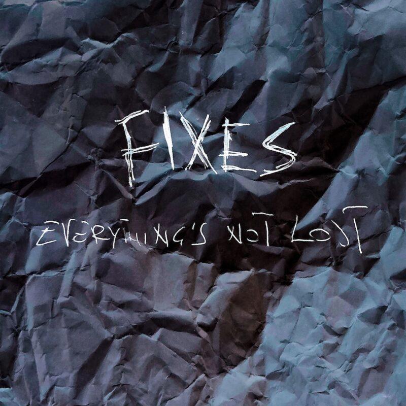 """I Fixes pubblicano il nuovo album """"Everything's Not Lost"""""""
